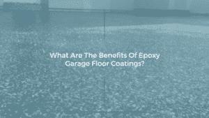 Benefits of Garage Epoxy Floors